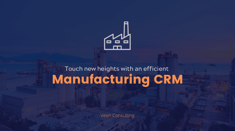 Manufacturing CRM - How to build an effective one