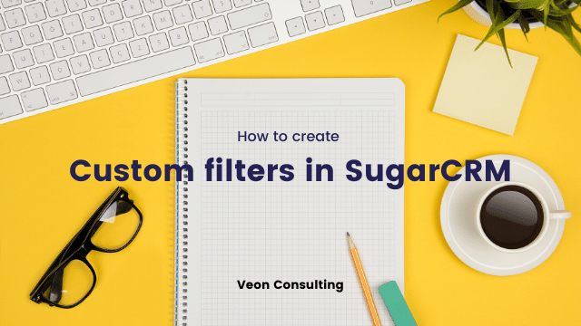 How to create custom filters in SugarCRM